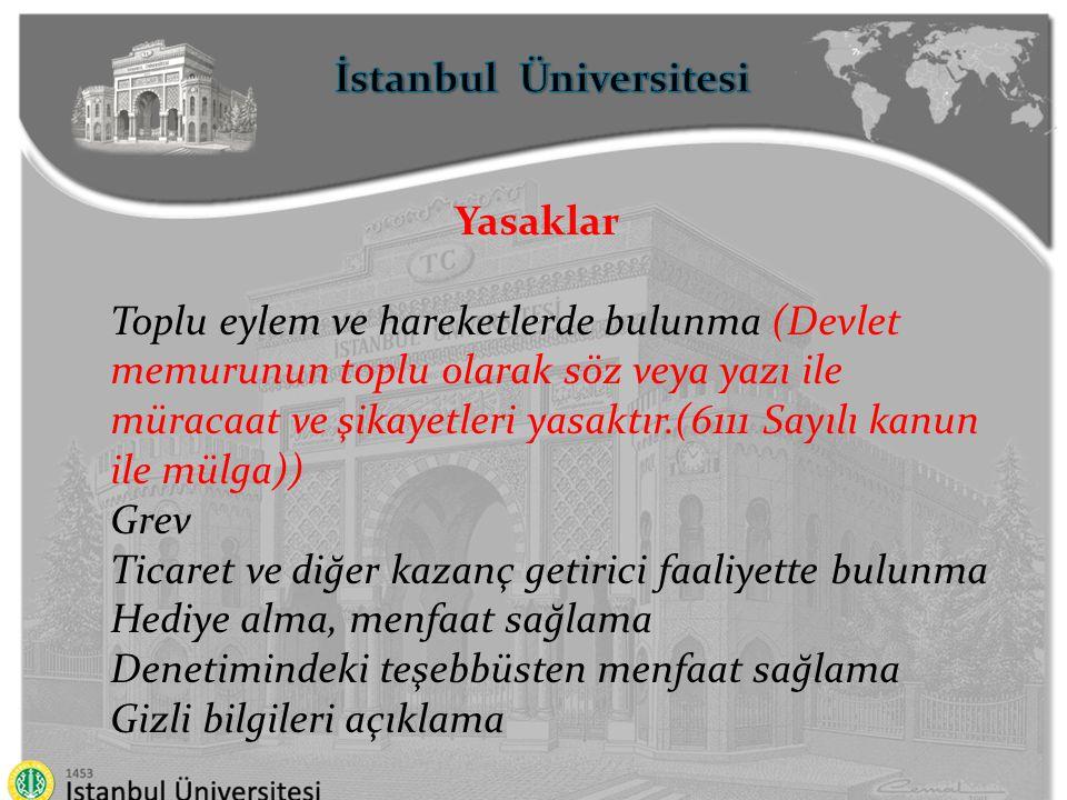 İstanbul Üniversitesi Yasaklar Toplu eylem ve hareketlerde bulunma (Devlet memurunun toplu olarak söz veya yazı ile müracaat ve şikayetleri yasaktır.(
