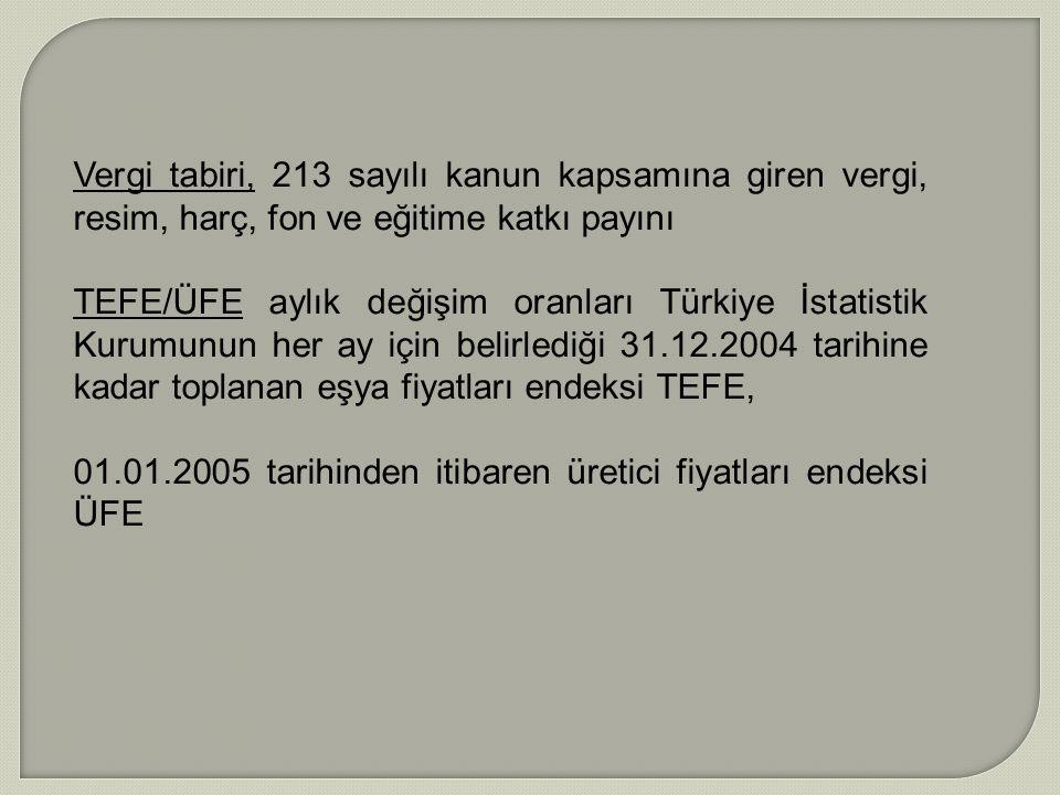 Vergi tabiri, 213 sayılı kanun kapsamına giren vergi, resim, harç, fon ve eğitime katkı payını TEFE/ÜFE aylık değişim oranları Türkiye İstatistik Kuru