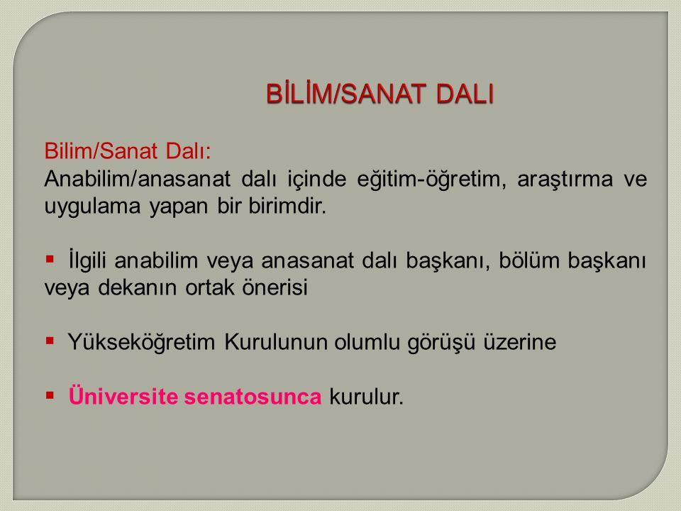 BİLİM/SANAT DALI Bilim/Sanat Dalı: Anabilim/anasanat dalı içinde eğitim-öğretim, araştırma ve uygulama yapan bir birimdir.  İ lgili anabilim veya ana