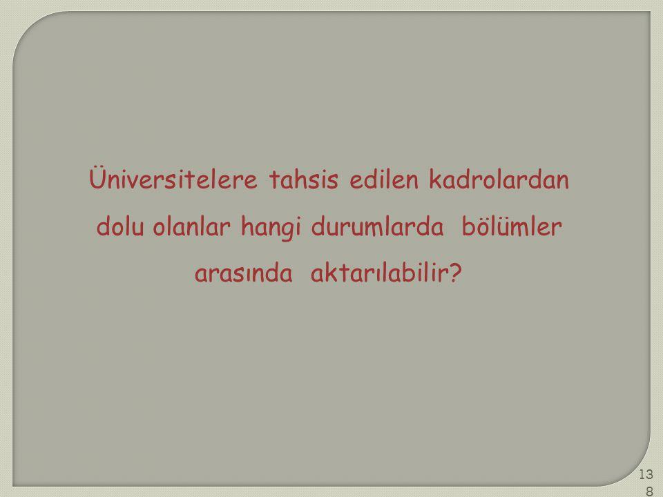 Üniversitelere tahsis edilen kadrolardan dolu olanlar hangi durumlarda bölümler arasında aktarılabilir? 138
