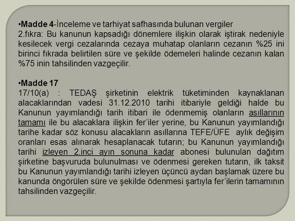 Madde 4-İnceleme ve tarhiyat safhasında bulunan vergiler 2.fıkra: Bu kanunun kapsadığı dönemlere ilişkin olarak iştirak nedeniyle kesilecek vergi ceza