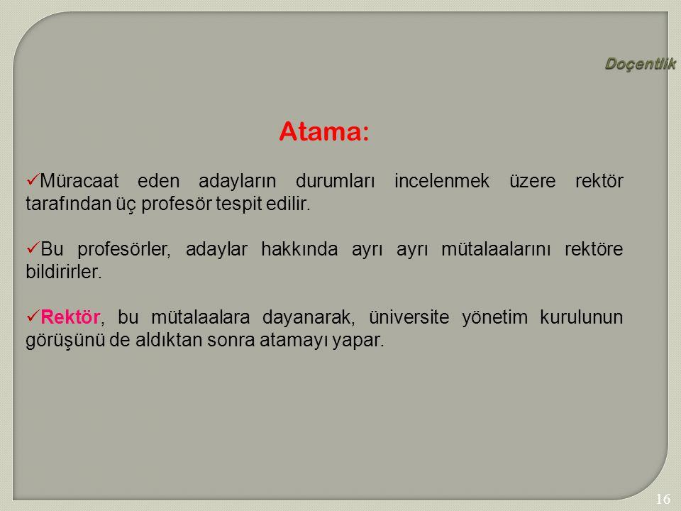 166 Doçentlik Atama: Müracaat eden adayların durumları incelenmek üzere rektör tarafından üç profesör tespit edilir. Bu profesörler, adaylar hakkında