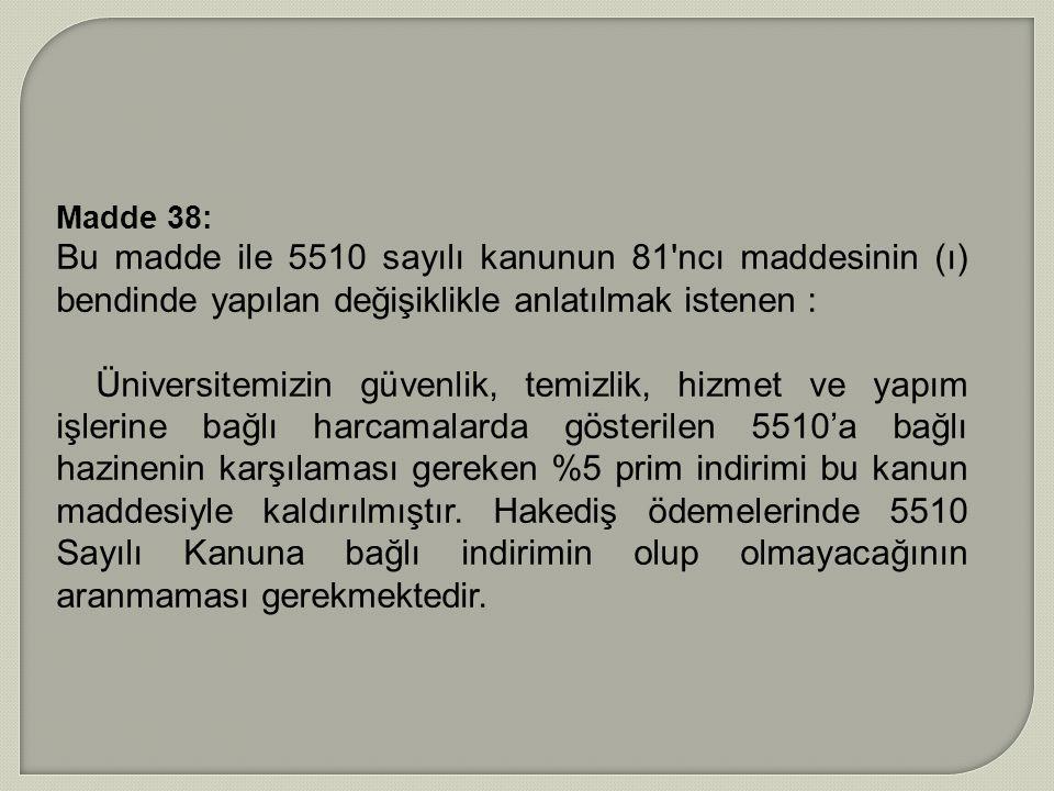 Madde 38: Bu madde ile 5510 sayılı kanunun 81'ncı maddesinin (ı) bendinde yapılan değişiklikle anlatılmak istenen : Üniversitemizin güvenlik, temizlik