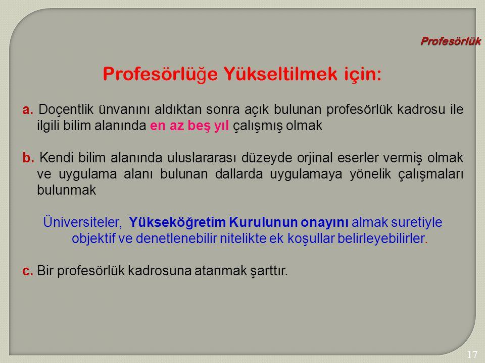 172 Profesörlük Profesörlü ğ e Yükseltilmek için: a. Doçentlik ünvanını aldıktan sonra açık bulunan profesörlük kadrosu ile ilgili bilim alanında en a