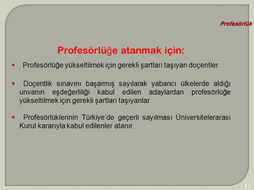 173 Profesörlük Profesörlü ğ e atanmak için:  Profesörlüğe yükseltilmek için gerekli şartları taşıyan doçentler  Doçentlik sınavını başarmış sayılar