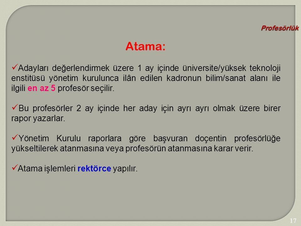 174 Profesörlük Atama: Adayları değerlendirmek üzere 1 ay içinde üniversite/yüksek teknoloji enstitüsü yönetim kurulunca ilân edilen kadronun bilim/sa