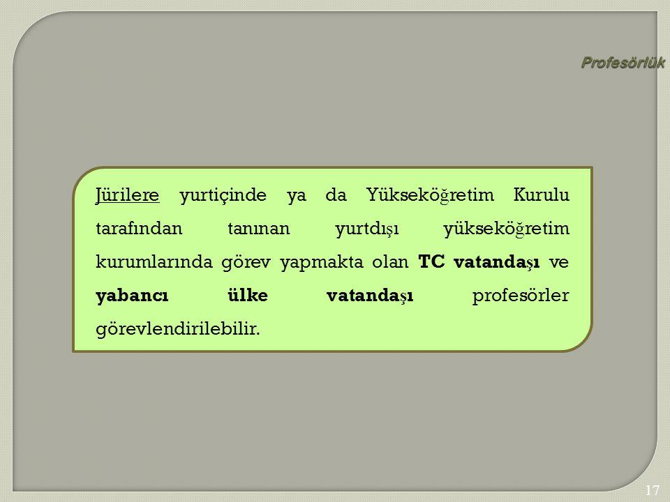 176 Profesörlük Jürilere yurtiçinde ya da Yüksekö ğ retim Kurulu tarafından tanınan yurtdı ş ı yüksekö ğ retim kurumlarında görev yapmakta olan TC vat