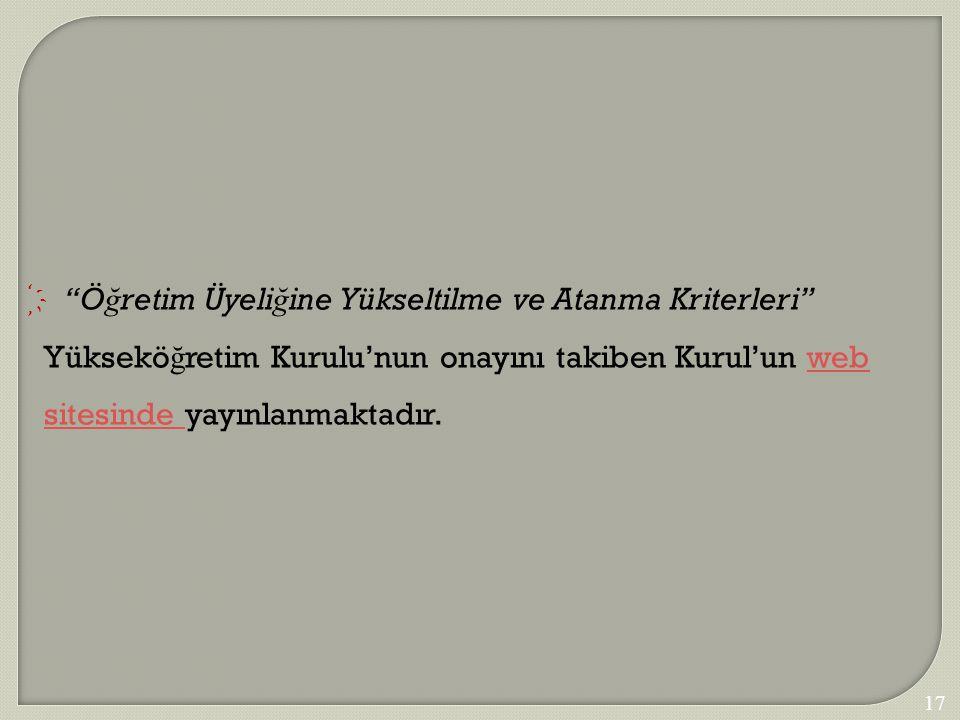"""178  """"Ö ğ retim Üyeli ğ ine Yükseltilme ve Atanma Kriterleri"""" Yüksekö ğ retim Kurulu'nun onayını takiben Kurul'un web sitesinde yayınlanmaktadır.web"""