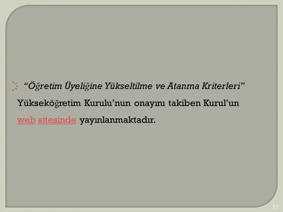 """179  """"Ö ğ retim Üyeli ğ ine Yükseltilme ve Atanma Kriterleri"""" Yüksekö ğ retim Kurulu'nun onayını takiben Kurul'un web sitesinde yayınlanmaktadır. web"""