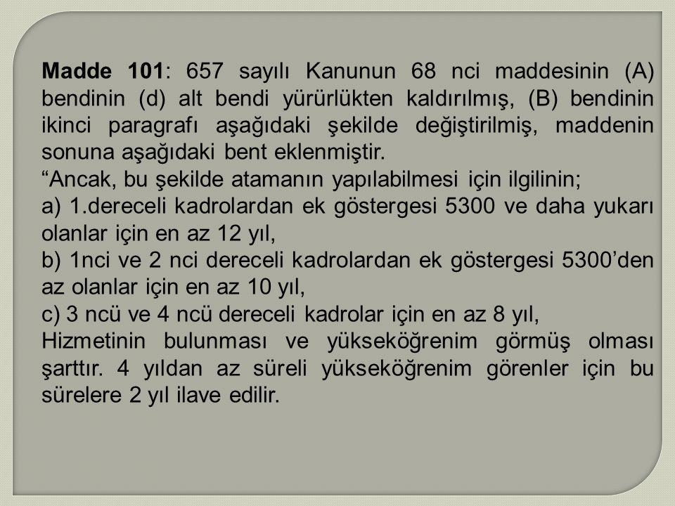 Madde 101: 657 sayılı Kanunun 68 nci maddesinin (A) bendinin (d) alt bendi yürürlükten kaldırılmış, (B) bendinin ikinci paragrafı aşağıdaki şekilde de