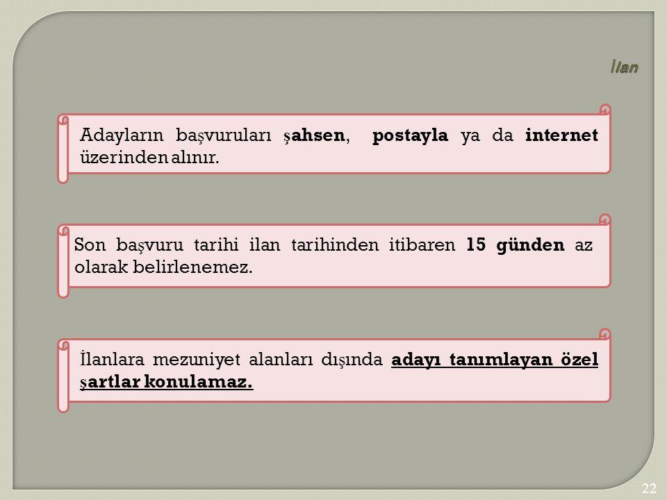 223 İ lan Adayların ba ş vuruları ş ahsen, postayla ya da internet üzerinden alınır. Son ba ş vuru tarihi ilan tarihinden itibaren 15 günden az olarak