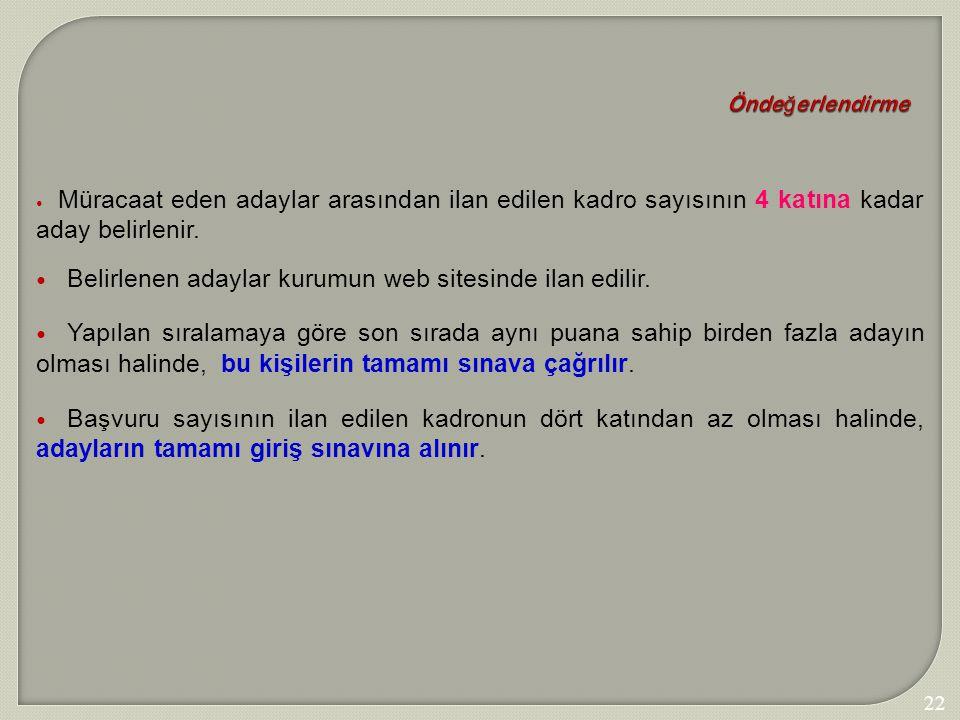 227 Önde ğ erlendirme Müracaat eden adaylar arasından ilan edilen kadro sayısının 4 katına kadar aday belirlenir. Belirlenen adaylar kurumun web sites