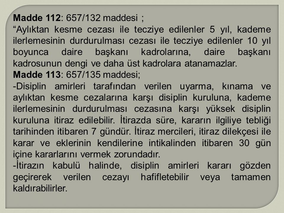 """Madde 112: 657/132 maddesi ; """"Aylıktan kesme cezası ile tecziye edilenler 5 yıl, kademe ilerlemesinin durdurulması cezası ile tecziye edilenler 10 yıl"""