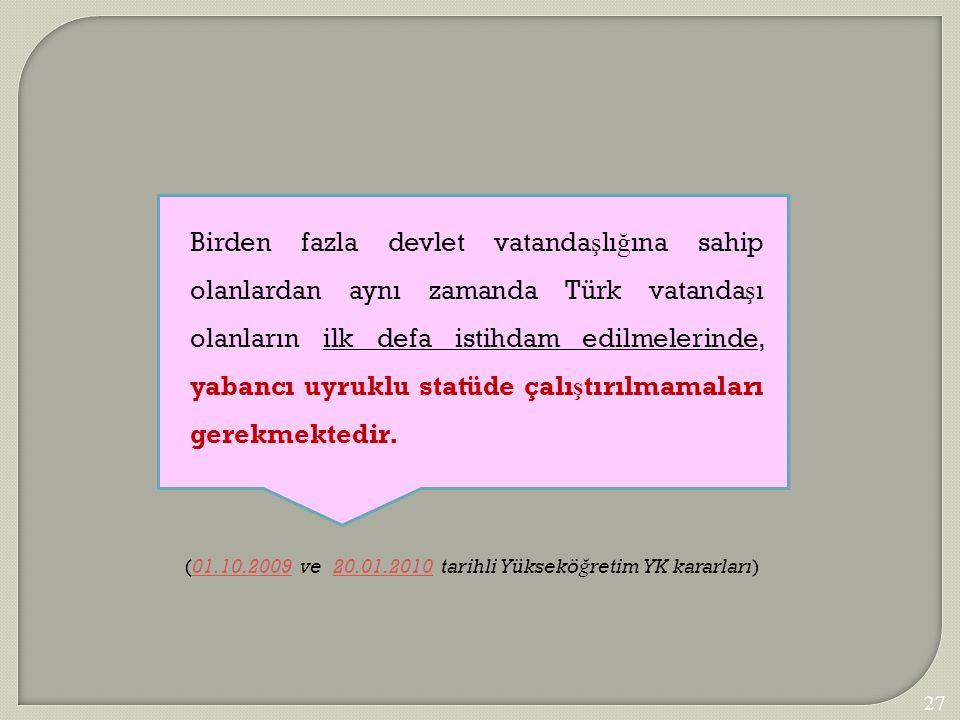 Birden fazla devlet vatanda ş lı ğ ına sahip olanlardan aynı zamanda Türk vatanda ş ı olanların ilk defa istihdam edilmelerinde, yabancı uyruklu statü