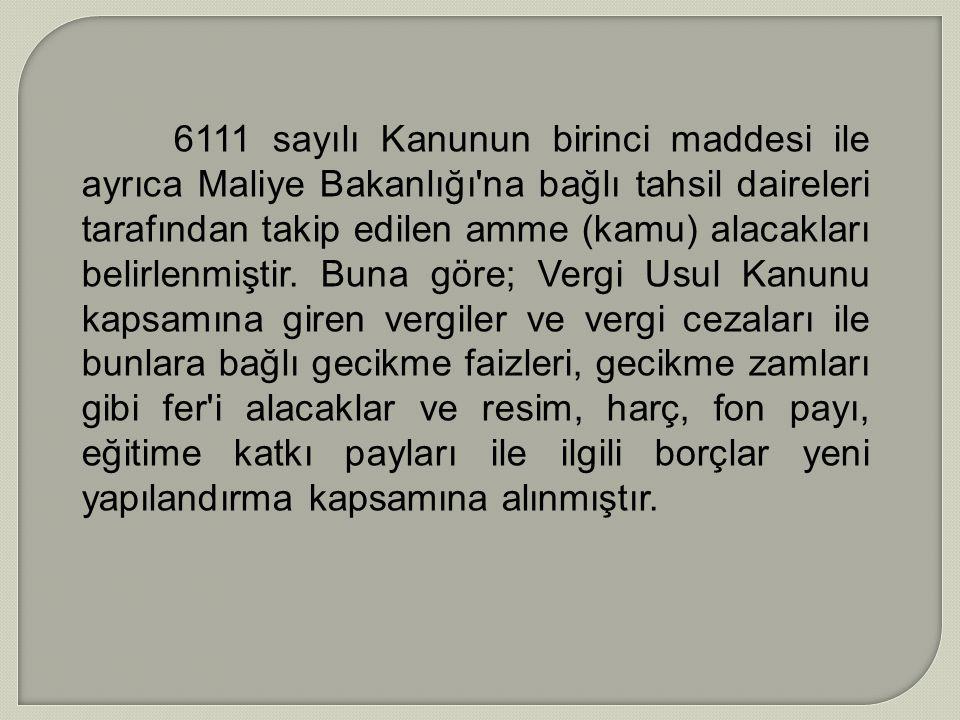 6111 sayılı Kanunun birinci maddesi ile ayrıca Maliye Bakanlığı'na bağlı tahsil daireleri tarafından takip edilen amme (kamu) alacakları belirlenmişti
