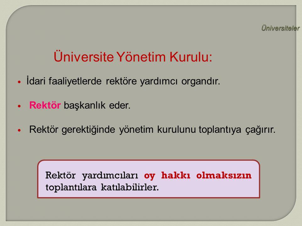 Üniversiteler Üniversite Yönetim Kurulu: İdari faaliyetlerde rektöre yardımcı organdır. Rektör başkanlık eder. Rektör gerektiğinde yönetim kurulunu to