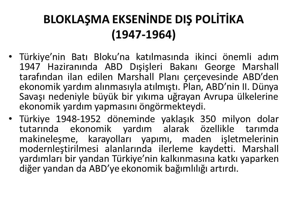 BLOKLAŞMA EKSENİNDE DIŞ POLİTİKA (1947-1964) Türkiye'nin Batı Bloku'na katılmasında ikinci önemli adım 1947 Haziranında ABD Dışişleri Bakanı George Ma