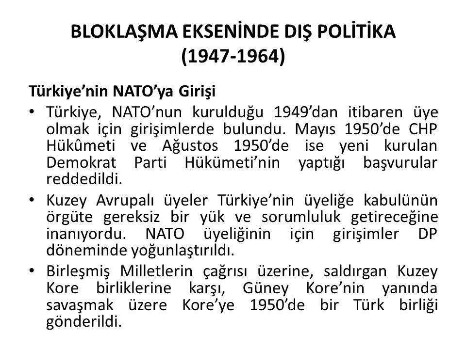 BLOKLAŞMA EKSENİNDE DIŞ POLİTİKA (1947-1964) Türkiye'nin NATO'ya Girişi Türkiye, NATO'nun kurulduğu 1949'dan itibaren üye olmak için girişimlerde bulu