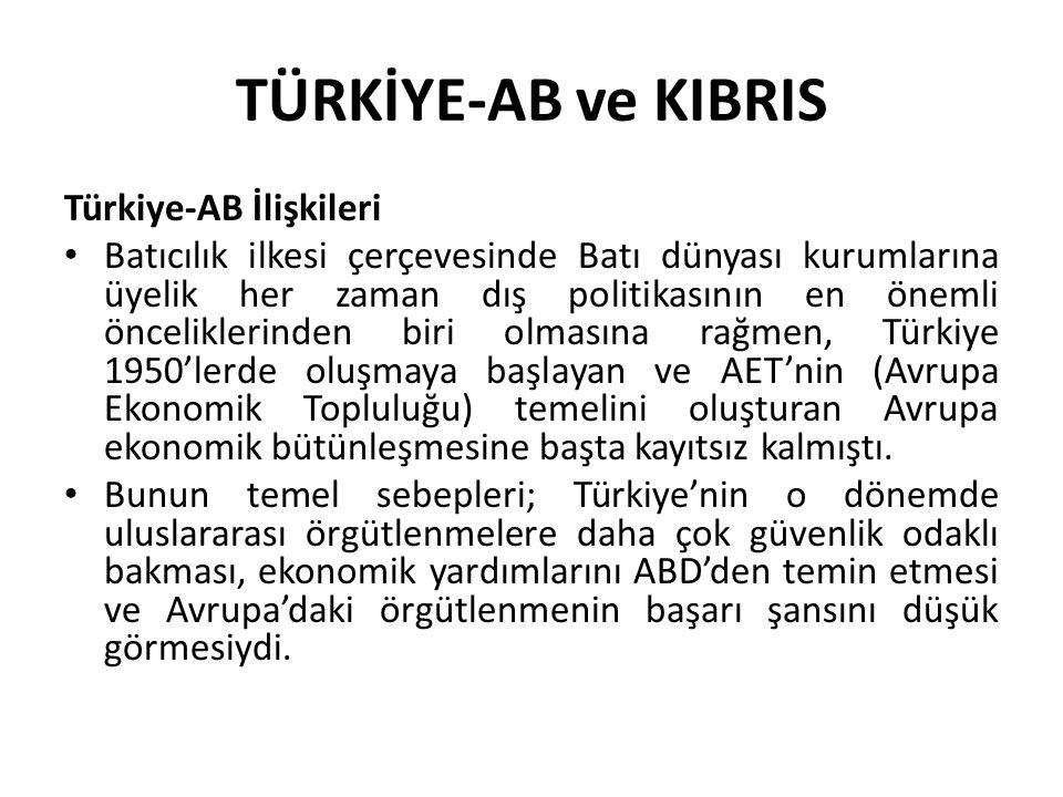 TÜRKİYE-AB ve KIBRIS Türkiye-AB İlişkileri Batıcılık ilkesi çerçevesinde Batı dünyası kurumlarına üyelik her zaman dış politikasının en önemli öncelik