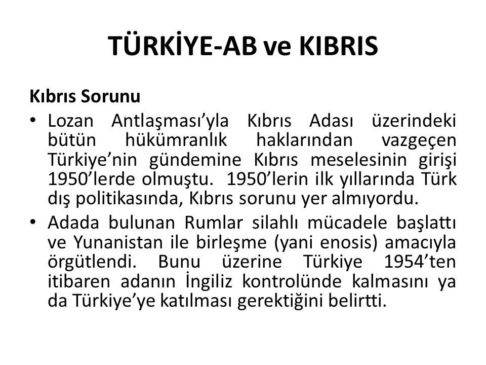 TÜRKİYE-AB ve KIBRIS Kıbrıs Sorunu Lozan Antlaşması'yla Kıbrıs Adası üzerindeki bütün hükümranlık haklarından vazgeçen Türkiye'nin gündemine Kıbrıs me