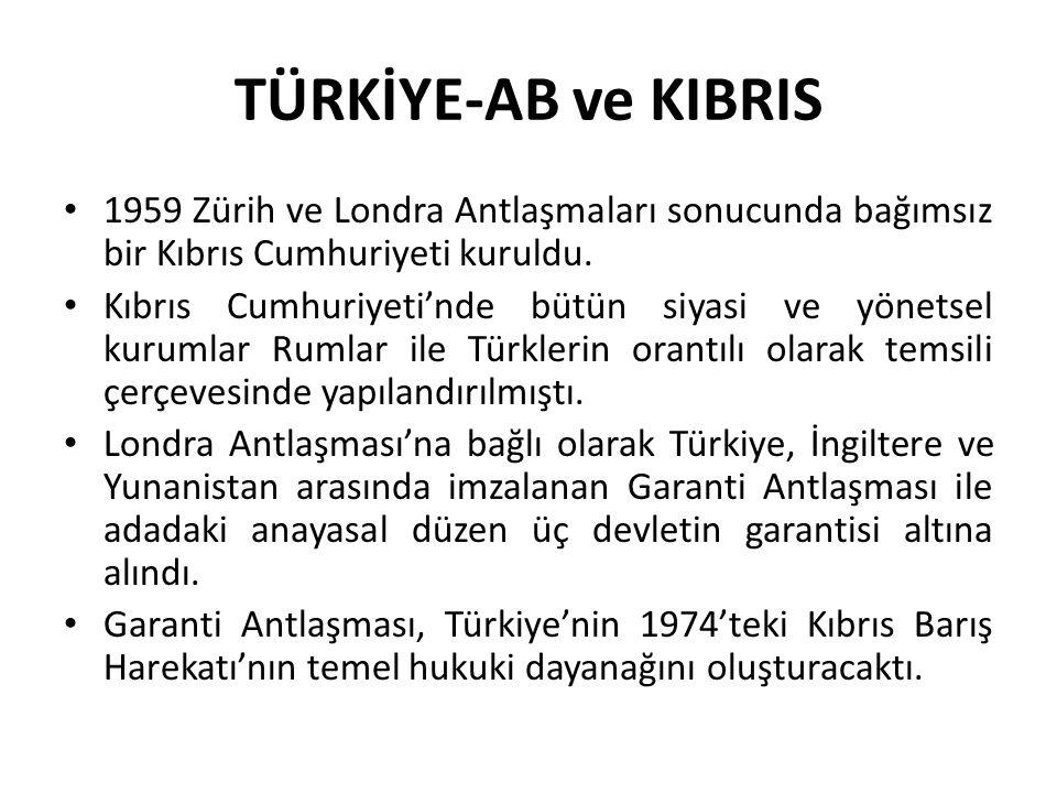 TÜRKİYE-AB ve KIBRIS 1959 Zürih ve Londra Antlaşmaları sonucunda bağımsız bir Kıbrıs Cumhuriyeti kuruldu. Kıbrıs Cumhuriyeti'nde bütün siyasi ve yönet