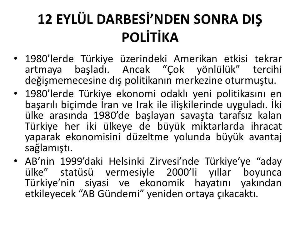 """12 EYLÜL DARBESİ'NDEN SONRA DIŞ POLİTİKA 1980'lerde Türkiye üzerindeki Amerikan etkisi tekrar artmaya başladı. Ancak """"Çok yönlülük"""" tercihi değişmemec"""