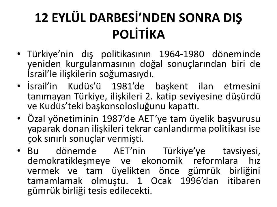 12 EYLÜL DARBESİ'NDEN SONRA DIŞ POLİTİKA Türkiye'nin dış politikasının 1964-1980 döneminde yeniden kurgulanmasının doğal sonuçlarından biri de İsrail'