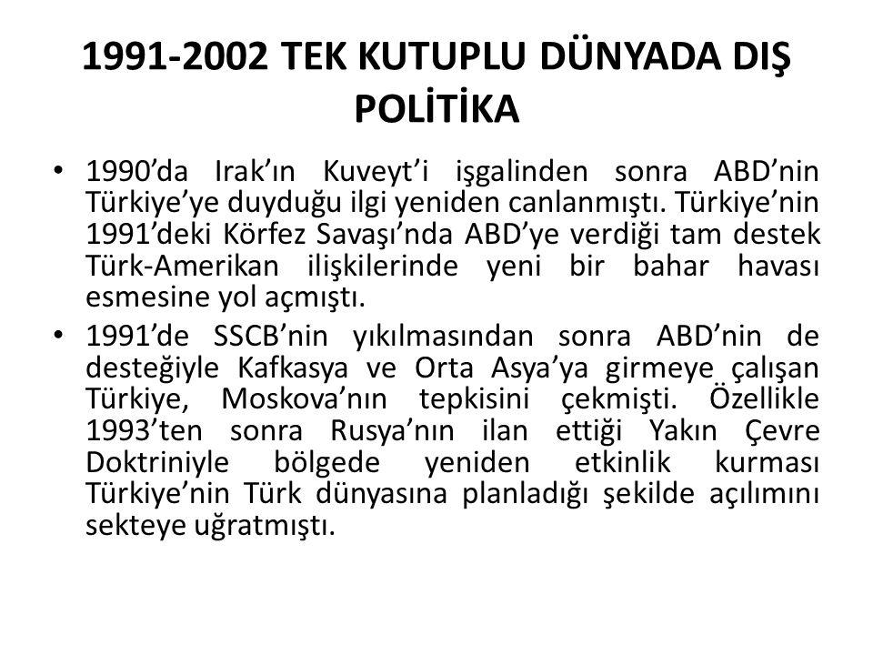 1991-2002 TEK KUTUPLU DÜNYADA DIŞ POLİTİKA 1990'da Irak'ın Kuveyt'i işgalinden sonra ABD'nin Türkiye'ye duyduğu ilgi yeniden canlanmıştı. Türkiye'nin