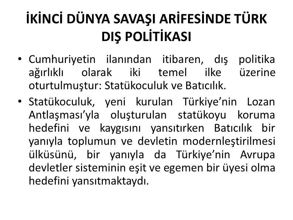 İKİNCİ DÜNYA SAVAŞI ARİFESİNDE TÜRK DIŞ POLİTİKASI Revizyonizme karşı Balkan Paktı, Sadabad Paktı gibi bölgesel oluşumlara öncülük yapılmıştı.