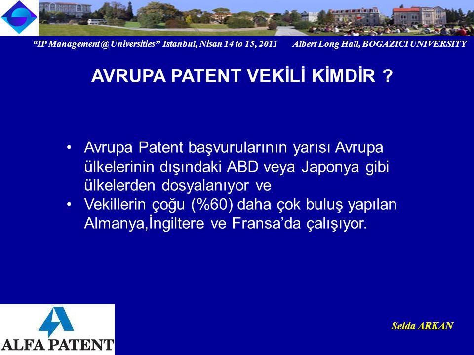 IP Management @ Universities Istanbul, Nisan 14 to 15, 2011 Albert Long Hall, BOGAZICI UNIVERSITY Institutional logo Selda ARKAN Avrupa Patent başvurularının yarısı Avrupa ülkelerinin dışındaki ABD veya Japonya gibi ülkelerden dosyalanıyor ve Vekillerin çoğu (%60) daha çok buluş yapılan Almanya,İngiltere ve Fransa'da çalışıyor.