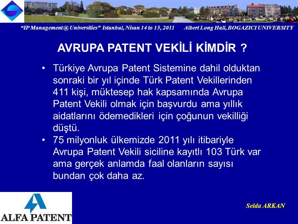 IP Management @ Universities Istanbul, Nisan 14 to 15, 2011 Albert Long Hall, BOGAZICI UNIVERSITY Institutional logo Selda ARKAN Türkiye Avrupa Patent Sistemine dahil olduktan sonraki bir yıl içinde Türk Patent Vekillerinden 411 kişi, müktesep hak kapsamında Avrupa Patent Vekili olmak için başvurdu ama yıllık aidatlarını ödemedikleri için çoğunun vekilliği düştü.
