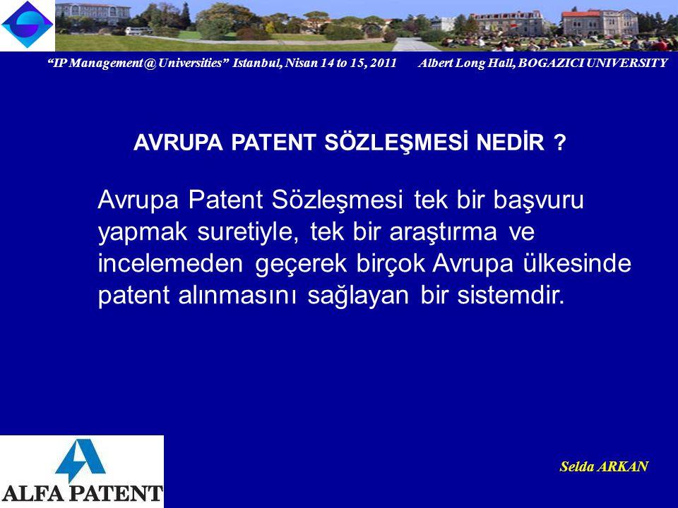 IP Management @ Universities Istanbul, Nisan 14 to 15, 2011 Albert Long Hall, BOGAZICI UNIVERSITY Institutional logo Selda ARKAN Tüm vekillerin bir çeşit Avrupa çapında meslek odası olan European Patent Institute (epi) siciline kayıtlı olmaları zorunlu.