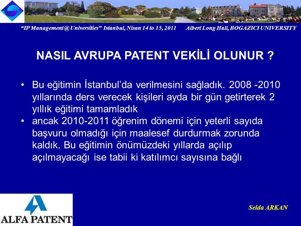 IP Management @ Universities Istanbul, Nisan 14 to 15, 2011 Albert Long Hall, BOGAZICI UNIVERSITY Institutional logo Selda ARKAN Bu eğitimin İstanbul'da verilmesini sağladık.