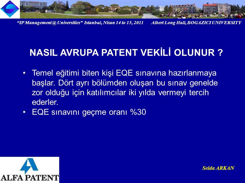 IP Management @ Universities Istanbul, Nisan 14 to 15, 2011 Albert Long Hall, BOGAZICI UNIVERSITY Institutional logo Selda ARKAN Temel eğitimi biten kişi EQE sınavına hazırlanmaya başlar.