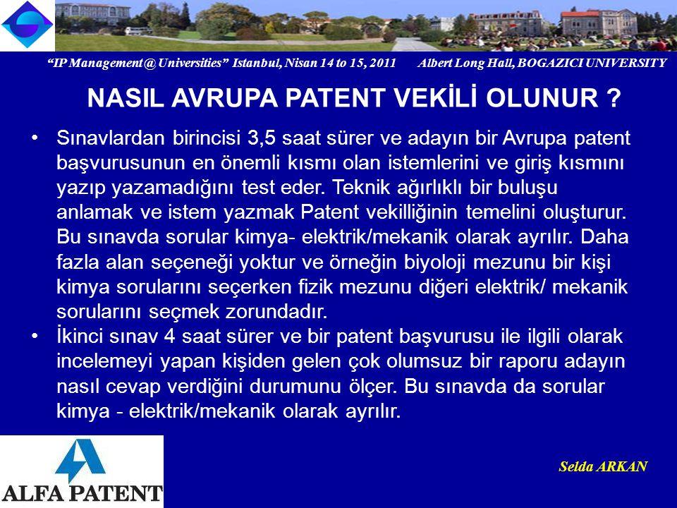 IP Management @ Universities Istanbul, Nisan 14 to 15, 2011 Albert Long Hall, BOGAZICI UNIVERSITY Institutional logo Selda ARKAN Sınavlardan birincisi 3,5 saat sürer ve adayın bir Avrupa patent başvurusunun en önemli kısmı olan istemlerini ve giriş kısmını yazıp yazamadığını test eder.