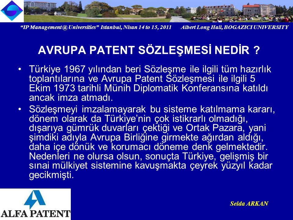 IP Management @ Universities Istanbul, Nisan 14 to 15, 2011 Albert Long Hall, BOGAZICI UNIVERSITY Institutional logo Selda ARKAN Bu da normal sayılabilir zira 2009 yılı verilerine göre Avrupa Patent Ofisine yapılan başvuru sayısı 134542 iken Türkiye sadece 191 başvuru yapmıştır.
