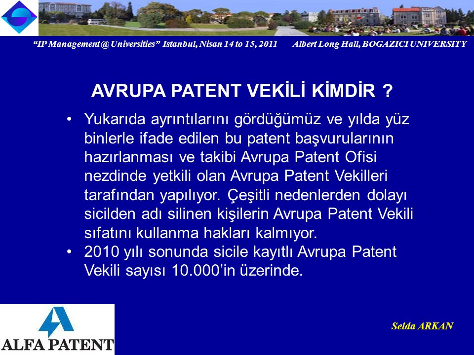 """""""IP Management @ Universities"""" Istanbul, Nisan 14 to 15, 2011 Albert Long Hall, BOGAZICI UNIVERSITY Institutional logo Selda ARKAN Yukarıda ayrıntılar"""