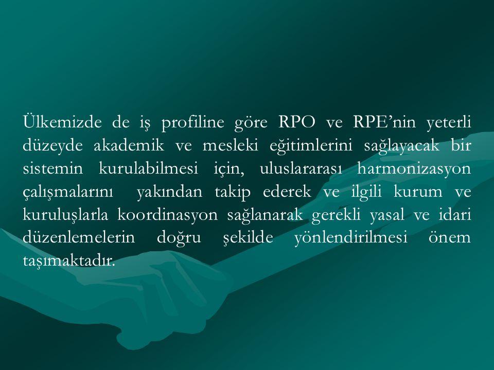 Ülkemizde de iş profiline göre RPO ve RPE'nin yeterli düzeyde akademik ve mesleki eğitimlerini sağlayacak bir sistemin kurulabilmesi için, uluslararas