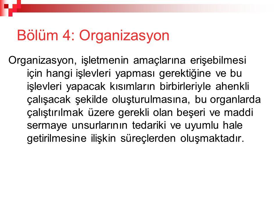 Bölüm 4: Organizasyon Organizasyon, işletmenin amaçlarına erişebilmesi için hangi işlevleri yapması gerektiğine ve bu işlevleri yapacak kısımların bir