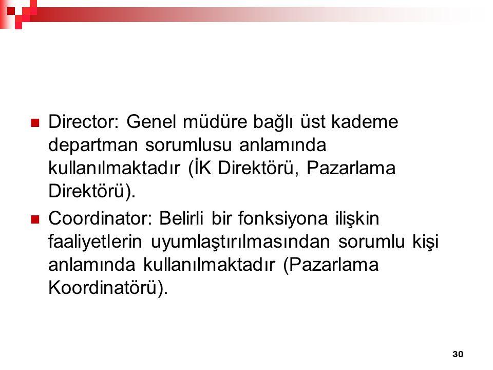 Director: Genel müdüre bağlı üst kademe departman sorumlusu anlamında kullanılmaktadır (İK Direktörü, Pazarlama Direktörü). Coordinator: Belirli bir f