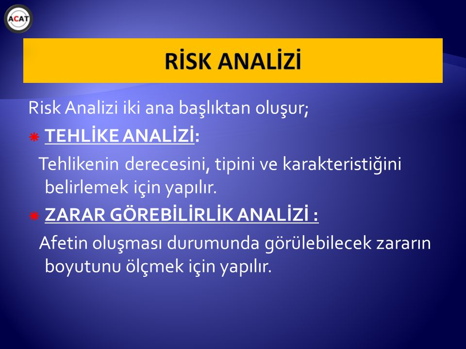 Risk Analizi iki ana başlıktan oluşur;  TEHLİKE ANALİZİ: Tehlikenin derecesini, tipini ve karakteristiğini belirlemek için yapılır.