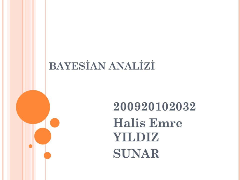 BAYESİAN ANALİZİ 200920102032 Halis Emre YILDIZ SUNAR