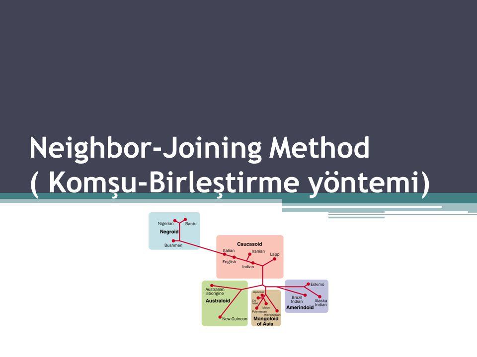 Neighbor-Joining Method ( Komşu-Birleştirme yöntemi)
