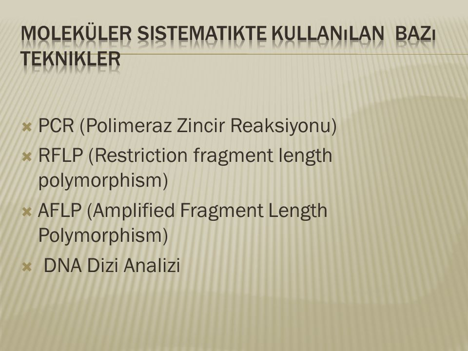  PCR (Polimeraz Zincir Reaksiyonu)  RFLP (Restriction fragment length polymorphism)  AFLP (Amplified Fragment Length Polymorphism)  DNA Dizi Analizi