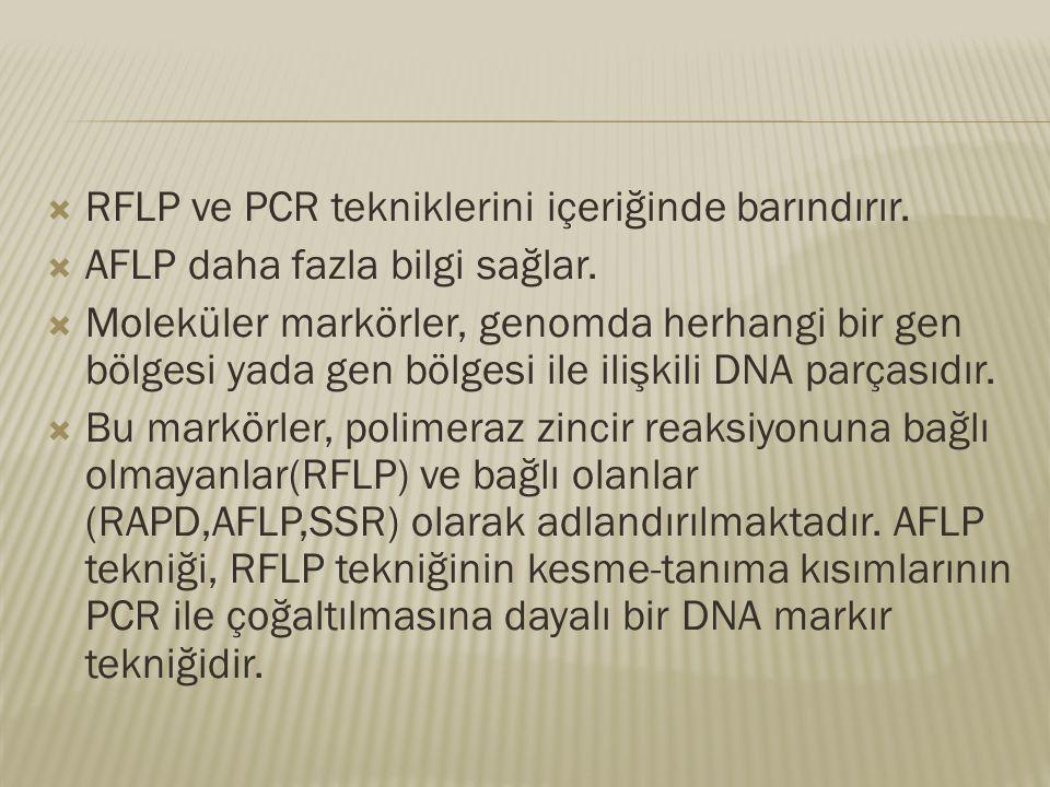  RFLP ve PCR tekniklerini içeriğinde barındırır.  AFLP daha fazla bilgi sağlar.  Moleküler markörler, genomda herhangi bir gen bölgesi yada gen böl