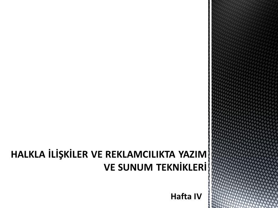 HAFTA I HALKLA İLİŞKİLER VE REKLAMCILIKTA YAZIM VE SUNUM TEKNİKLERİ Hafta IV
