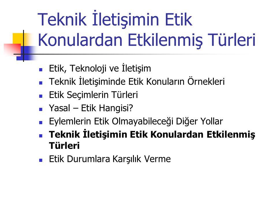 Teknik İletişimin Etik Konulardan Etkilenmiş Türleri Etik, Teknoloji ve İletişim Teknik İletişiminde Etik Konuların Örnekleri Etik Seçimlerin Türleri