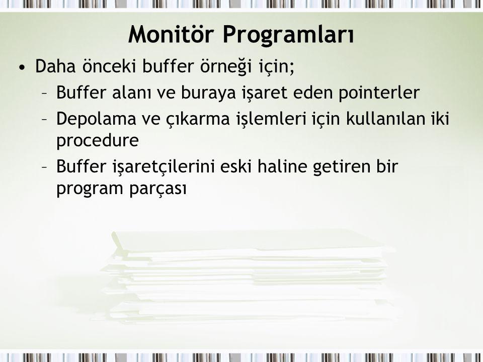 Monitör Programları Daha önceki buffer örneği için; –Buffer alanı ve buraya işaret eden pointerler –Depolama ve çıkarma işlemleri için kullanılan iki procedure –Buffer işaretçilerini eski haline getiren bir program parçası