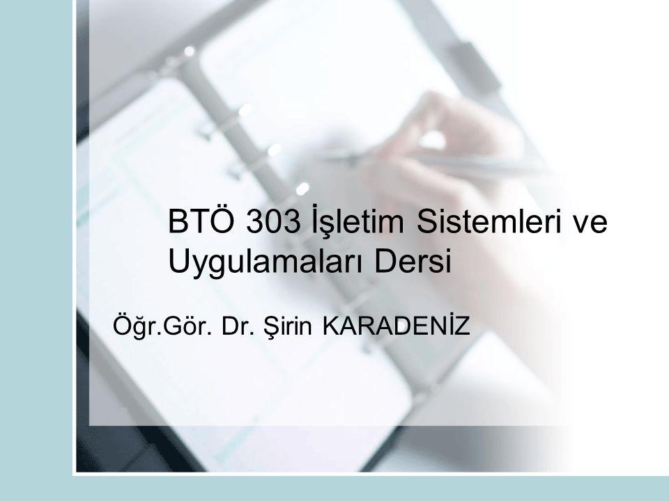 BTÖ 303 İşletim Sistemleri ve Uygulamaları Dersi Öğr.Gör. Dr. Şirin KARADENİZ