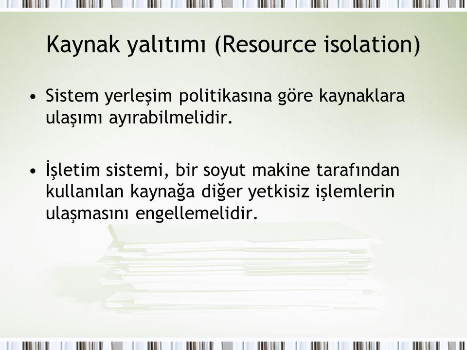 Kaynak yalıtımı (Resource isolation) Sistem yerleşim politikasına göre kaynaklara ulaşımı ayırabilmelidir. İşletim sistemi, bir soyut makine tarafında